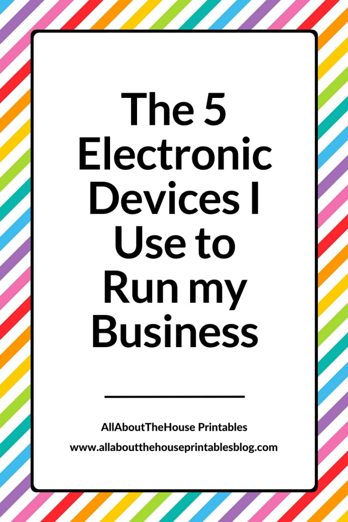 The 5 Electronic Devices I Use to run my business allaboutthehouse printables