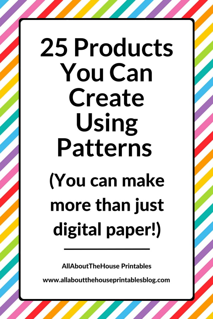 25 products you can create using patterns - fabric, stationery, teacher printables, digital paper, party printables, homewares, gift
