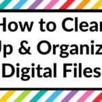 How to clean up & organize your digital files