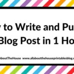 How to write and publish a blog post in 1 hour (plus a free printable blog post workflow checklist)