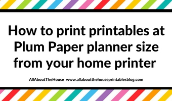 How to print printables at Plum Paper planner size from your home printer (step by step tutorial)