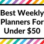 Best Weekly Planners For Under $50 (Roundup)