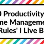 20 Productivity & Time Management 'Rules' I Live By