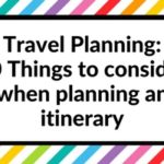 Travel Planning: 50 Things to consider when planning an itinerary