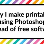 Making printables: 10 Reasons why I use Photoshop instead of free software
