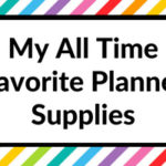 My all time favorite planner supplies