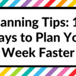 Planning Tips: 10 Ways to Plan Your Week Faster