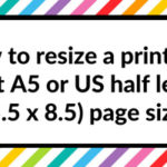 How to resize a printable to fit A5 or US half letter (5.5 x 8.5) page size