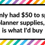 Planning on a budget: If I only had $50 to spend on planner supplies, this is what I'd buy