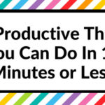 15 Productive Things You Can Do In 15 Minutes or Less
