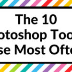 How to Make Printables: The 10 Photoshop Tools I Use Most Often