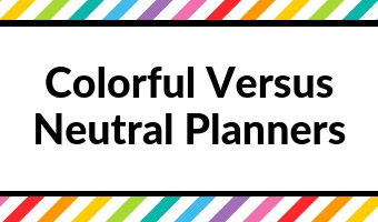 colorful versus neutral weekly planner daily how to choose best planner peace