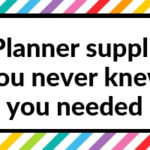 5 Planner supplies you never knew you needed