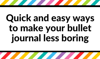 7 Quick and easy ways to make your bullet journal less boring