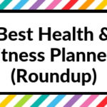 Best Fitness Planners Roundup (Health, Wellbeing, Exercise, Food Log Trackers etc.)