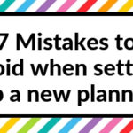 7 Mistakes to avoid when setting up a new planner