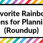 Favorite Rainbow Pens for Planning (Roundup)
