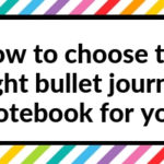 How to choose the right bullet journal notebook for you (10 things to check)