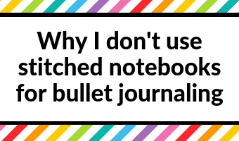 why i don't use stitched notebooks for bullet journaling pros and cons