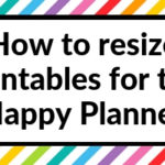 How to resize printables for the MAMBI Happy Planner (tutorial)