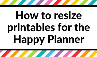 how to resize printables for the happy planner mini classic big discbound printing tips tutorial page size