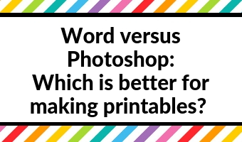 word versus photoshop - which is better for making printables tips how to tutorial instructions
