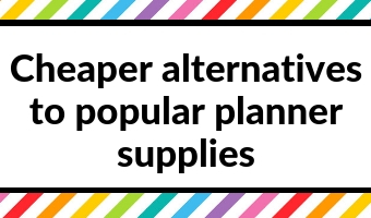 cheaper alternatives to popular expensive planner supplies tips inspiration ideas shopping stationery addict blog