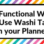 10 Functional Ways to Use Washi Tape in your Planner