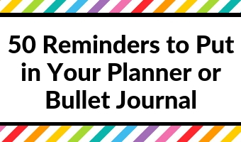 50 Reminders to Put in Your Planner or Bullet Journal