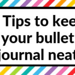 7 Tips to keep your bullet journal neat
