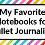 My Favorite Notebooks for Bullet Journaling