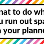 12 Solutions for when you run out of space in your planner
