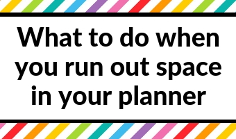 what to do when you run out of space in your weekly planner tips ideas planning planner addict hacks