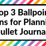 My Favorite Ballpoint Pens for Planning & Bullet Journaling