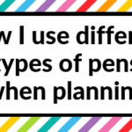 How I use different types of pens when planning