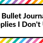 7 Bullet Journal Supplies I Don't Use