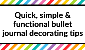 Quick, simple and functional bullet journal decorating tips