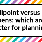 Ballpoint versus gel pens: which are better for planning?