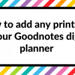 How to add any printable to your Goodnotes digital planner