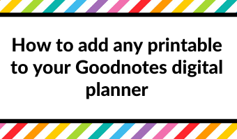 how to add any printable to your goodnotes digital planner tutorial instructions