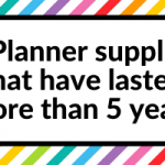 5 Planner supplies that have lasted more than 5 years