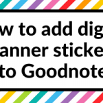 How to add digital planner stickers into Goodnotes (2 ways)