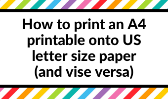 How to print an A4 printable onto US letter size paper (and vise versa)