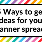 5 Ways to get ideas for your planner spreads