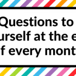 12 Questions to ask yourself at the end of every month (part of my monthly review process)