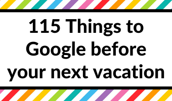 115 Things you need to Google before your next vacation